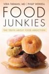 Food Junkies: The Truth about Food Addiction - Vera Tarman