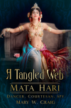 A Tangled Web: Mata Hari: Dancer, Courtesan, Spy - Mary W. Craig
