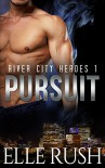 Pursuit: River City Heroes 1 - Elle Rush