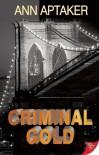 Criminal Gold - Ann Aptaker