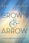 The Crown and the Arrow: A Wrath & the Dawn Short Story - Renée Ahdieh