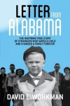 Letter from Alabama: The Inspiring True Story of Strangers Who Saved a Child and Changed a Family Forever - David L. Workman