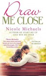 Draw Me Close - Nicole Michaels