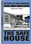 Safe House: Setting Up and Running Your Own Sanctuary - Jefferson Mack