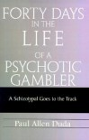 Forty Days in the Life of a Psychotic Gambler: A Schizotypal Goes to the Track - Paul Allen Duda