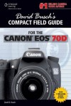 David Busch's Compact Field Guide for the Canon EOS 70D - David D. Busch