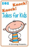 101 Knock Knock Jokes for Kids: (Joke Books for Kids) - I.P. Grinning, I.P. Factly