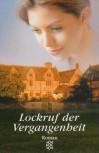 Lockruf Der Vergangenheit. Roman - Barbara Wood
