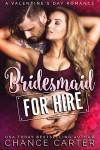 Bridesmaid for Hire: A Valentine's Day Romance Kindle Edition by Chance Carter  - J. Chance Carter