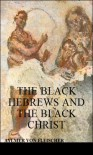 The Black Hebrews and the Black Christ - Aylmer Von Fleischer