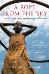 A Rope from the Sky: The Making and Unmaking of the World's Newest State - Zach Vertin
