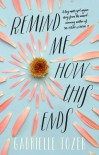 Remind Me How This Ends - Gabrielle Tozer