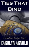 Ties That Bind - Carolyn Arnold