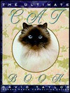 Ultimate Cat Book: A Unique Photographic Guide to More Than 100 International Breeds and Variations - David Taylor