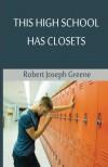 This High School Has Closets - Robert Joseph Greene