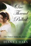 One Thread Pulled: The Dance with Mr. Darcy - Diana J. Oaks