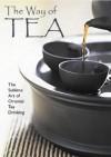 The Way of Tea: The Sublime Art of Oriental Tea Drinking - Lam Kam Chuen;Lam Kai Sin;Lam Tin Yu