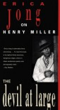 The Devil at Large: Erica Jong on Henry Miller - Erica Jong