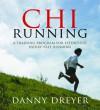 Chirunning: A Training Program for Effortless, Injury-Free Running - Danny Dreyer