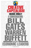 Creative Capitalism: A Conversation with Bill Gates, Warren Buffett, and Other Economic Leaders - Conor Clarke, Michael E. Kinsley