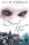 The Secret War - M.F.W. Curran