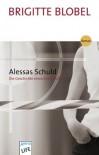 Alessas Schuld: Die Geschichte eines Amoklaufs - Brigitte Blobel