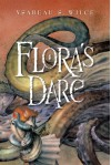 Flora's Dare: How a Girl of Spirit Gambles All to Expand Her Vocabulary, Confront a Bouncing Boy Terror, and Try to Save Califa from a Shaky Doom (Despite Being Confined to Her Room) - Ysabeau S. Wilce