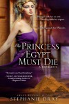 The Princess of Egypt Must Die - Stephanie Dray