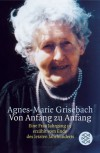 Von Anfang zu Anfang: Eine Frau Jahrgang 13 erzählt vom Ende des letzten Jahrhunderts - Agnes-Marie Grisebach
