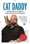 Cat Daddy: What the World's Most Incorrigible Cat Taught Me About Life, Love, and Coming Clean - Jackson Galaxy, Joel Derfner