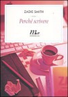 Perché scrivere - Zadie Smith, Marina Astrologo, Martina Testa