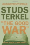 The Good War: An Oral History of World War II - Studs Terkel