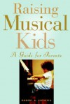 Raising Musical Kids: A Guide for Parents - Robert A. Cutietta