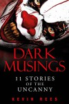Dark Musings - 11 Stories of the Uncanny - Kevin Rees