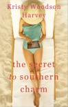 The Secret to Southern Charm (The Peachtree Bluff Series) - Kristy Woodson Harvey