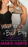 What to Do with a Bad Boy - Marie Harte