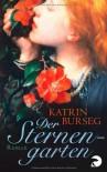 Der Sternengarten: Historischer Roman - Katrin Burseg