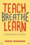 Teach, Breathe, Learn: Mindfulness in and out of the Classroom - Meena Srinivasan