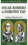 A Retreat With Oscar Romero and Dorothy Day: Walking With the Poor - Marie Adele Dennis
