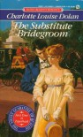 The Substitute Bridegroom - Charlotte Louise Dolan