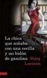 La chica que soñaba con una cerilla y un bidón de gasolina - Stieg Larsson, Martin Lexell, Juan José Ortega Román