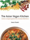 The Asian Vegan Kitchen: Authentic and Appetizing Dishes from a Continent of Rich Flavors - Hema Parekh