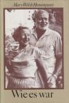 Wie es war. Aus d. Amerikanischen übers. v. Helmut Kossodo - Mary Welsh Hemingway