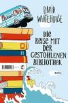 Die Reise mit der gestohlenen Bibliothek: Roman - David Whitehouse, Dorothee Merkel