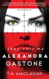 They Call Me Alexandra Gastone - T. Maclagan