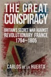 The Great Conspiracy: Britain's Secret War against Revolutionary France, 1794-1805 - Carlos de la Huerta