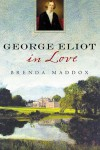 George Eliot in Love - Brenda Maddox