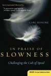 In Praise of Slowness: Challenging the Cult of Speed (Plus) - Carl Honoré