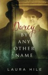 Darcy By Any Other Name - Laura Hile