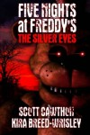 Five Nights at Freddy's: The Silver Eyes - Scott Cawthon, Kira Breed-Wrisley